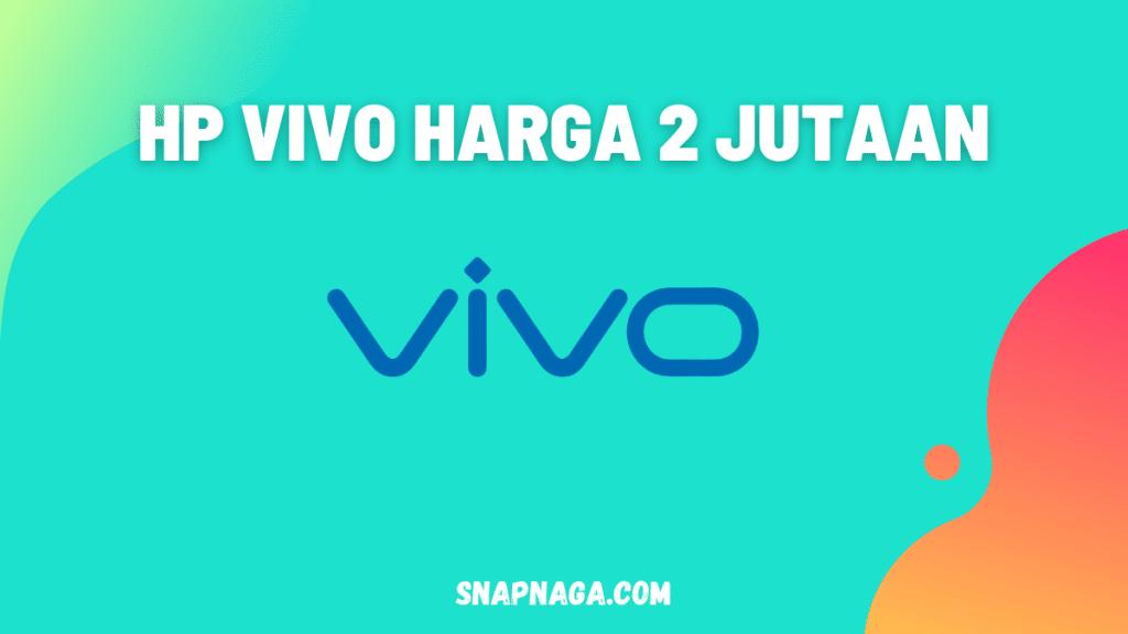 10+ HP Vivo Harga 2 Jutaan Terbaik (Ada RAM 4) - Snapnaga
